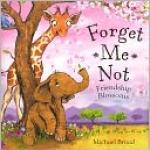 Michael Broad : Forget Me Not Friendship Blossoms นิทานของไมเคิล บอร์ด อย่าลืมฉัน ปกอ่อนเล่มโต