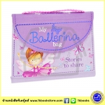 My Ballerina Bag : Stories to share : รวมนิทาน 8 เรื่องเกี่ยวกับนักบัลเล่ต์น้อย ปกเป็นกระเป๋า