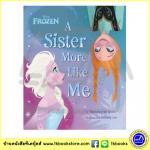 Disney Frozen : A Sister More Like Me หนังสือปกแข็ง ดิสนีย์ โฟรสเซน Elsa Anna เอลซ่า อันนา