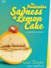 อารมณ์เศร้า เลม่อนเค้ก (The Particular Sadness of Lemon Cake)