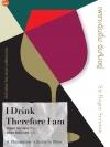 I Drink Therefore I am เพราะฉันดื่ม ฉันจึงอยู่