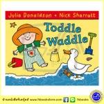 Julia Donaldson & Nick Sharratt: Toddle Waddle นิทานของจูเลีย ผู้แต่งเรื่อง The Gruffalo